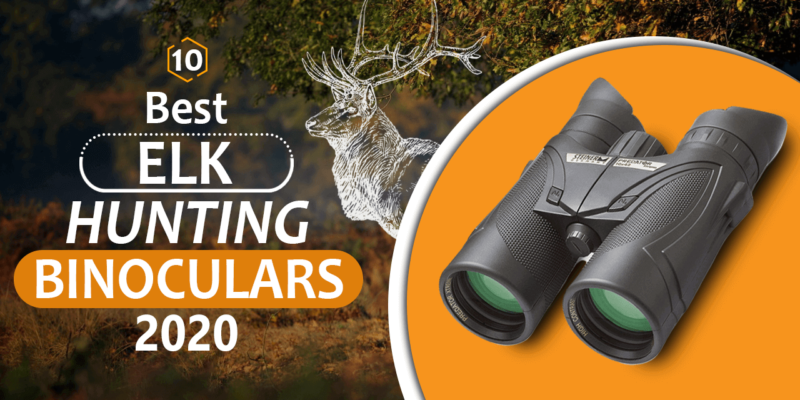 Top 10 Best Binoculars for Elk Hunting 2020