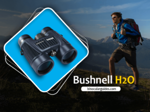 Bushnell H2O- Best Waterproof and Fog proof binoculars for Hiking