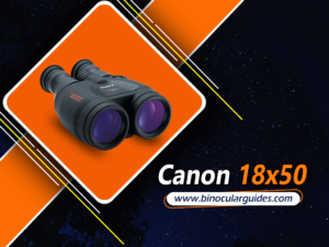 best binoculars for astronomy reviews - Canon 18×50 – Stabilize the image