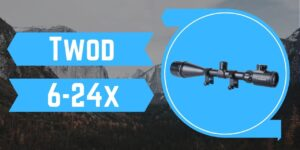 Twod 6-24x - Best for Hunting - Best Air Rifle Scopes for Hunting