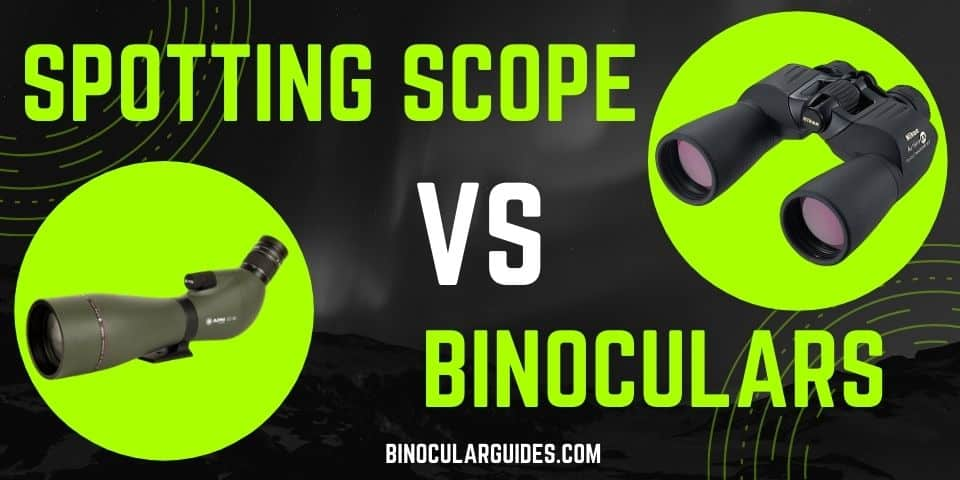 Spotting Scope vs Binoculars - Comparison
